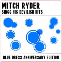 Mitch Ryder Sing His Devilish Hits: Blue Dress Anniversary Edition — Mitch Ryder