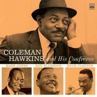 Coleman Hawkins and His Confrères — Coleman Hawkins And His Confreres