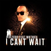 I Can't Wait — Mathieu, Zebio