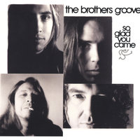 So Glad You came — The Brothers Groove