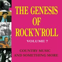 The Genesis of Rock 'n' Roll - Vol. 7: Country Music and Something More — сборник