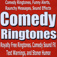Royalty Free Ringtones, Comedy Sound FX, Text Warnings, and Stoner Humor — Comedy Ringtones, Funny Alerts, Messages, Sound Effects