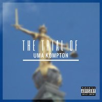 The Trial of Uma Kompton — Uma Kompton