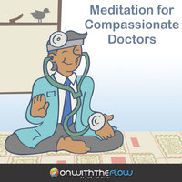 Meditation for Compassionate Doctors — Onwiththeflow