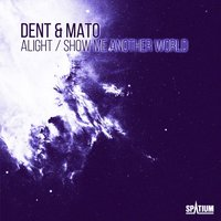 Alight / Show Me Another World — Dent, Mato, Dent & Mato