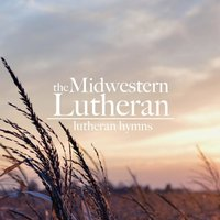 Lutheran Hymns — The Midwestern Lutheran