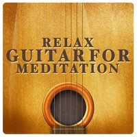 Relax: Guitar for Meditation — Relaxing Guitar for Massage, Yoga and Meditation, Guitar Solos, Solo Guitar, Solo Guitar|Guitar Solos|Relaxing Guitar for Massage, Yoga and Meditation
