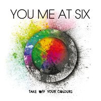 Take Off Your Colours — You Me At Six