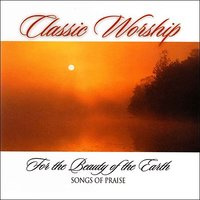 For The Beauty Of The Earth - Songs Of Praise from the Classic Worship series — The London Fox Players, Classic Worship