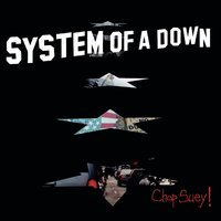 Chop Suey! — System of A Down