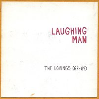 The Lovings ('63-'69) — Laughing Man
