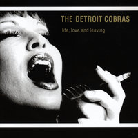 Life, Love And Leaving — The Detroit Cobras