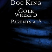 Where D Parents at? — Doc King Cole