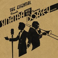 The Essential Frank Sinatra with the Tommy Dorsey Orchestra — Ирвинг Берлин, Frank Sinatra & Tommy Dorsey And His Orchestra, Tommy Dorsey & His Orchestra With Frank Sinatra