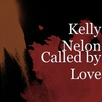 Called by Love — Kelly Nelon