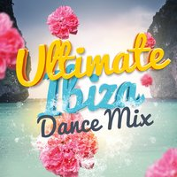 Ultimate Ibiza Dance Mix — Ultimate Dance Hits