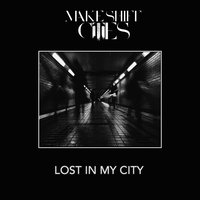 Lost in My City — Makeshift Cities