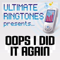 Ultimate Ringtones Presents Oops I Did It Again — Ultimate Ringtones