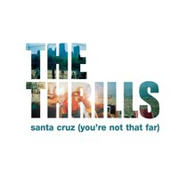 Santa Cruz (You're Not That Far) — The Thrills