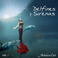 Andalucía Chill - Delfines y Sirenas / Dolphins and Mermaids - Vol. 1 — сборник