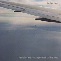 Forty Days and Forty Nights with The Bon Mots — The Bon Mots