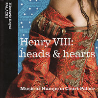 Henry VIII: Heads & Hearts - Music at Hampton Court Palace — Carl Jackson, Stephen Rice, Elizabeth Kenny, The Brabant Ensemble, The Choir of the Chapl Royal, Hampton Court Palace