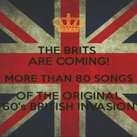 The Brits Are Coming! More Than 80 Songs of the Original 60's British Invasion. — сборник