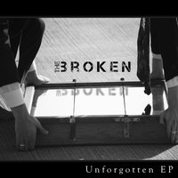 Unforgotten - EP — The Broken