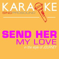 Send Her My Love (In the Style of Journey) — Karaoke