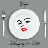 Hungry for Life — Life