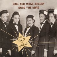 Sing and Make Melody Unto the Lord — The Harps of Melody