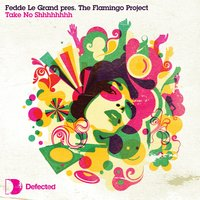 Take No Shhh — Fedde Le Grand, Flamingo, Fedde le Grand Presents Flamingo