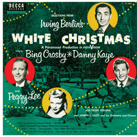 Selections From Irving Berlin's White Christmas — Bing Crosby, Danny Kaye, Peggy Lee