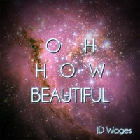 Oh How Beautiful — J D Wages