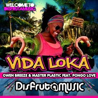 Vida Loka (feat. Pongo Love) — Owen Breeze, Master Plastic