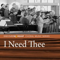 Choral Music Series: I Need Thee — Discover Worship