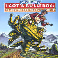 I Got A Bullfrog — David Holt