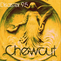 Disaster 9.5 — Chewcut