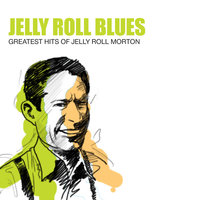 Jelly Roll Blues: Greatest Hits Of Jelly Roll Morton And His Red Hot Peppers — Jelly Roll Morton & His Red Hot Peppers