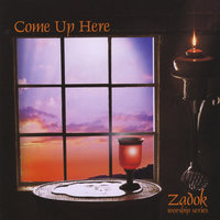Zadok Worship Series, Vol. 3 - Come Up Here — Harvest Sound