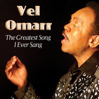 The Greatest Song I Ever Sang — Vel Omarr
