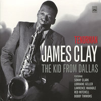 Tenorman - The Kid from Dallas — Bobby Timmons, Sonny Clark, Red Mitchell, James Clay, Lawrence Marable, Lorraine Geller