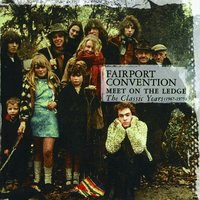 Meet On The Ledge: The Classic Years (1967-1975) — Fairport Convention