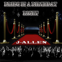 Bring in a Birthday Right — J-Allen