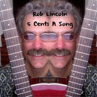 5 Cents a Song — Rob Lincoln