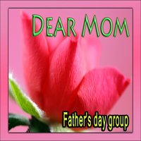 Dear Mom — Father's Day Group