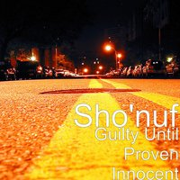 Guilty Until Proven Innocent — Sho'nuf