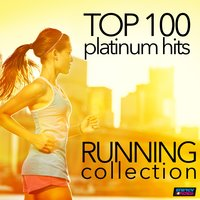 Top 100 Platinum Hits: Running Collection 130-160 BPM — сборник