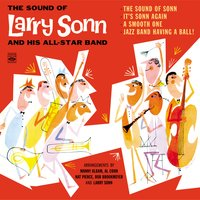 The Sound of Larry Sonn and His Orchestra. The Sound of Sonn / It's Sonn Again / A Smooth One /Jazz Band Having a Ball! — Al Cohn, Manny Albam, Bob Brookmeyer, Nat Pierce, Larry Sonn