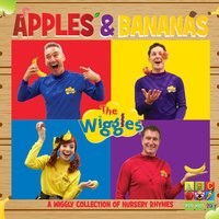 Apples & Bananas: A Wiggly Collection of Nursery Rhymes — The Wiggles